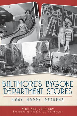 Baltimore's Bygone Department Stores By Lisicky, Michael J.